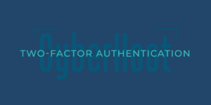 CyberHoot – Two-Factor Authentication – What is it and why is it Important?